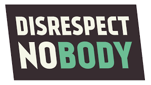 poster stating 'disrespect nobody'
