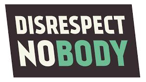 poster stating 'disrespect nobody'